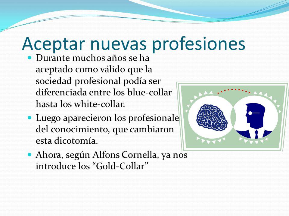 Aceptar nuevas profesiones Durante muchos años se ha aceptado como válido que la sociedad profesional podía ser diferenciada entre los blue-collar has