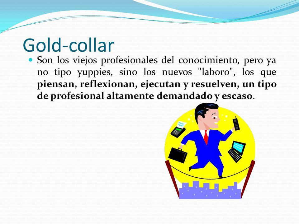 Gold-collar Son los viejos profesionales del conocimiento, pero ya no tipo yuppies, sino los nuevos