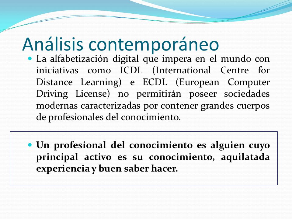 Análisis contemporáneo La alfabetización digital que impera en el mundo con iniciativas como ICDL (International Centre for Distance Learning) e ECDL