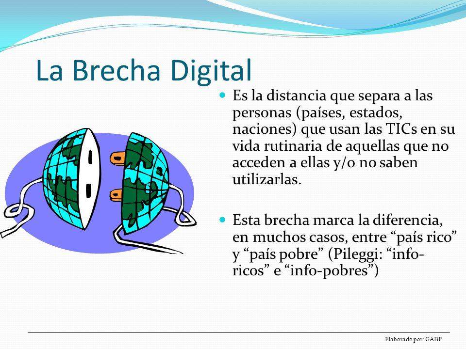 La Brecha Digital Es la distancia que separa a las personas (países, estados, naciones) que usan las TICs en su vida rutinaria de aquellas que no acce
