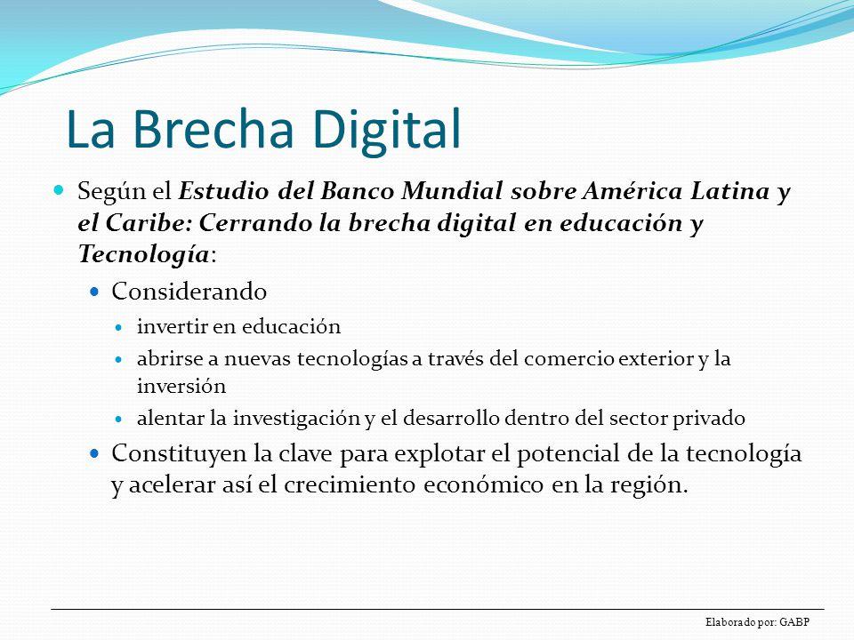 La Brecha Digital Aunque entre 1950 y 2000 el ingreso per cápita anual en la región se duplicó de US$3.000 a US$6.200, en los países desarrollados este promedio se triplicó de $7.300 a $23.000.