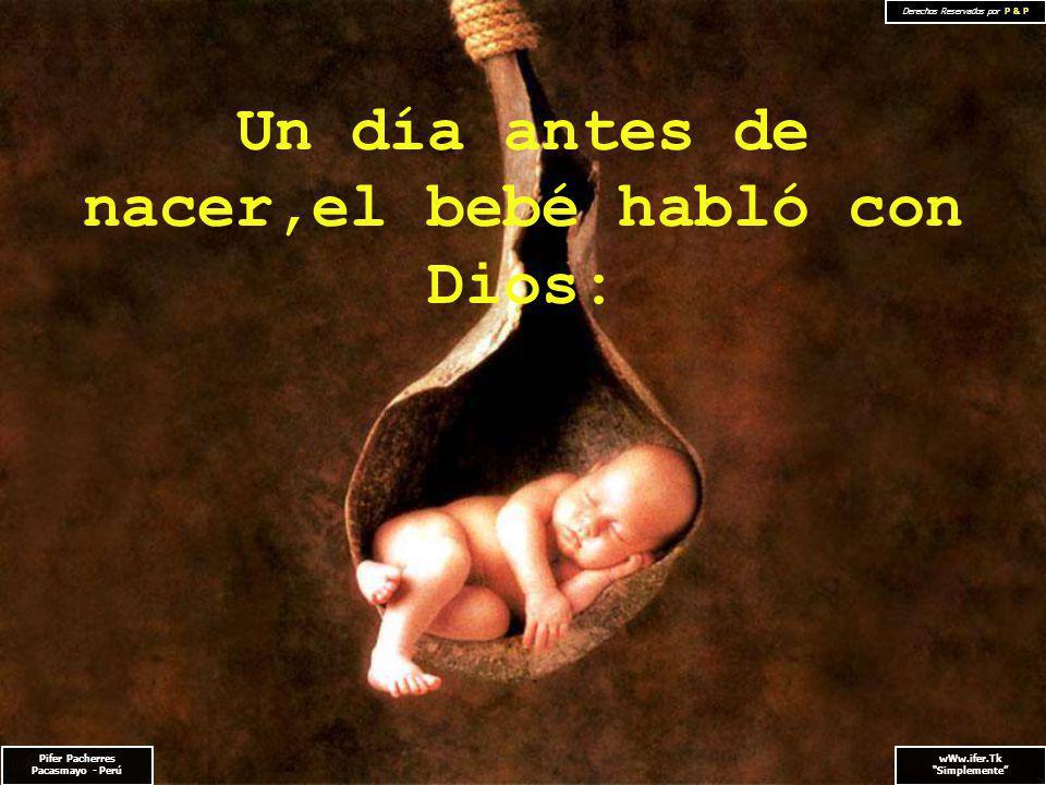 Pifer Pacherres Pacasmayo - Perú wWw.ifer.Tk Simplemente Derechos Reservados por P & P Un día antes de nacer,el bebé habló con Dios: