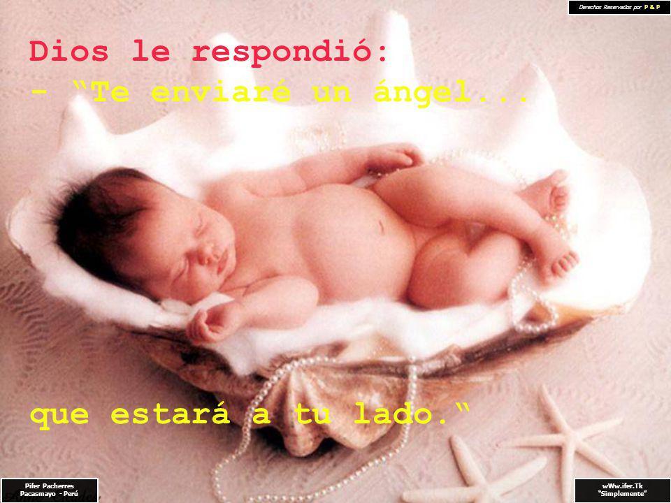 Pifer Pacherres Pacasmayo - Perú wWw.ifer.Tk Simplemente Derechos Reservados por P & P Dios le respondió: - Te enviaré un ángel...