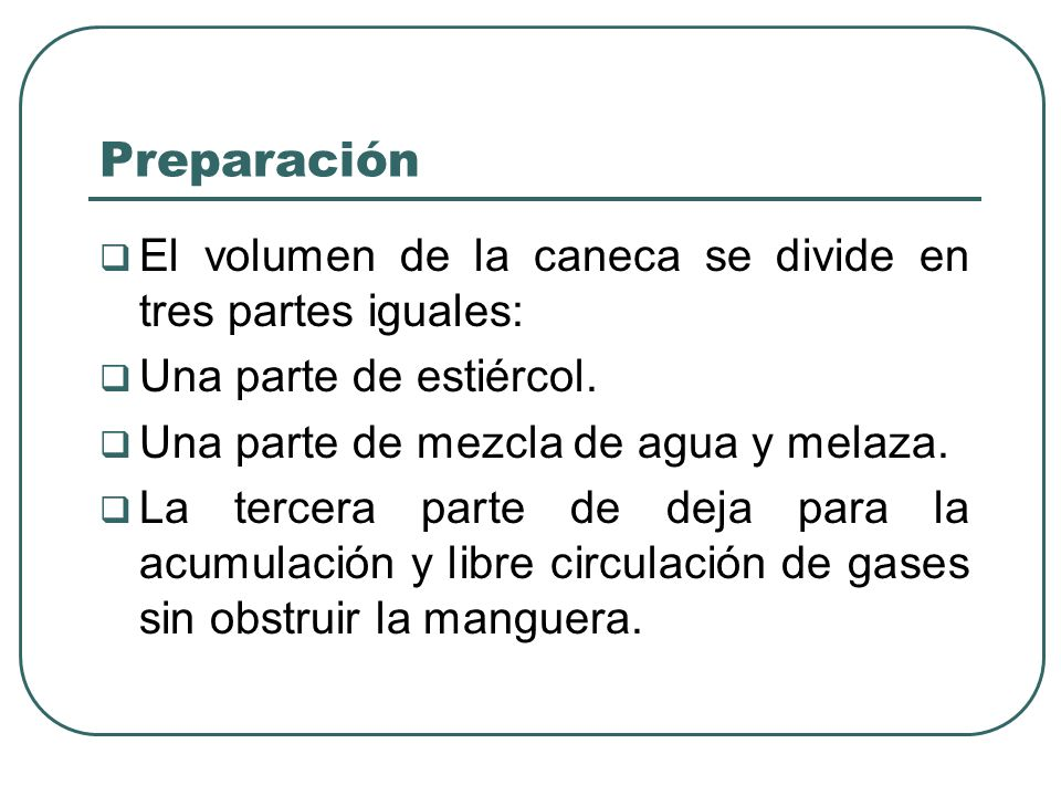 Preparación El volumen de la caneca se divide en tres partes iguales: Una parte de estiércol. Una parte de mezcla de agua y melaza. La tercera parte d