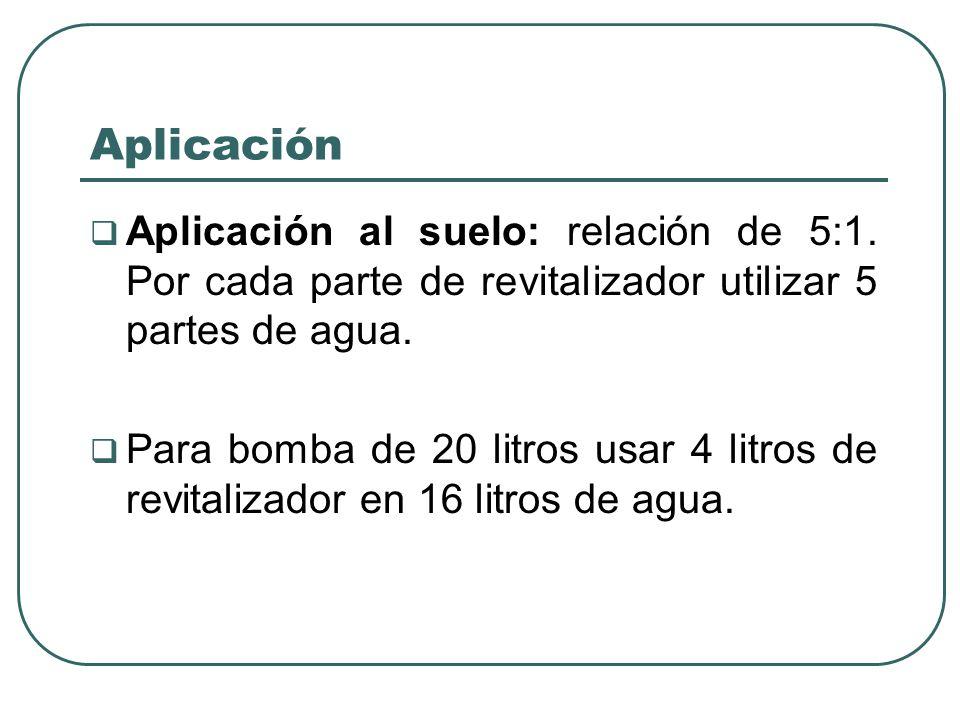 Aplicación Aplicación al suelo: relación de 5:1. Por cada parte de revitalizador utilizar 5 partes de agua. Para bomba de 20 litros usar 4 litros de r