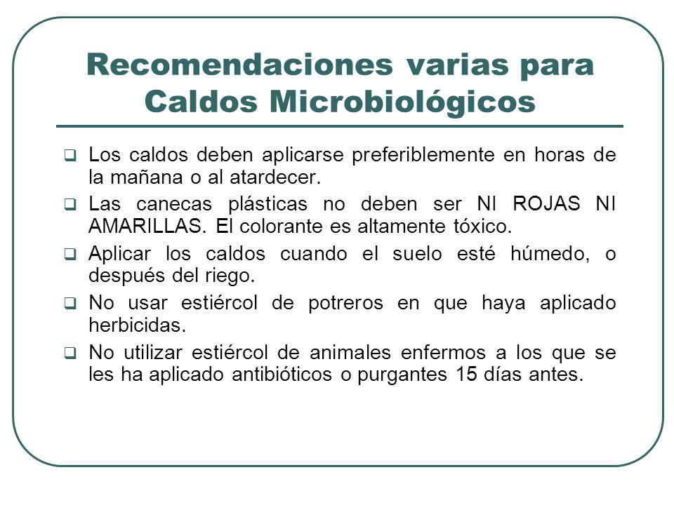 Recomendaciones varias para Caldos Microbiológicos Los caldos deben aplicarse preferiblemente en horas de la mañana o al atardecer. Las canecas plásti