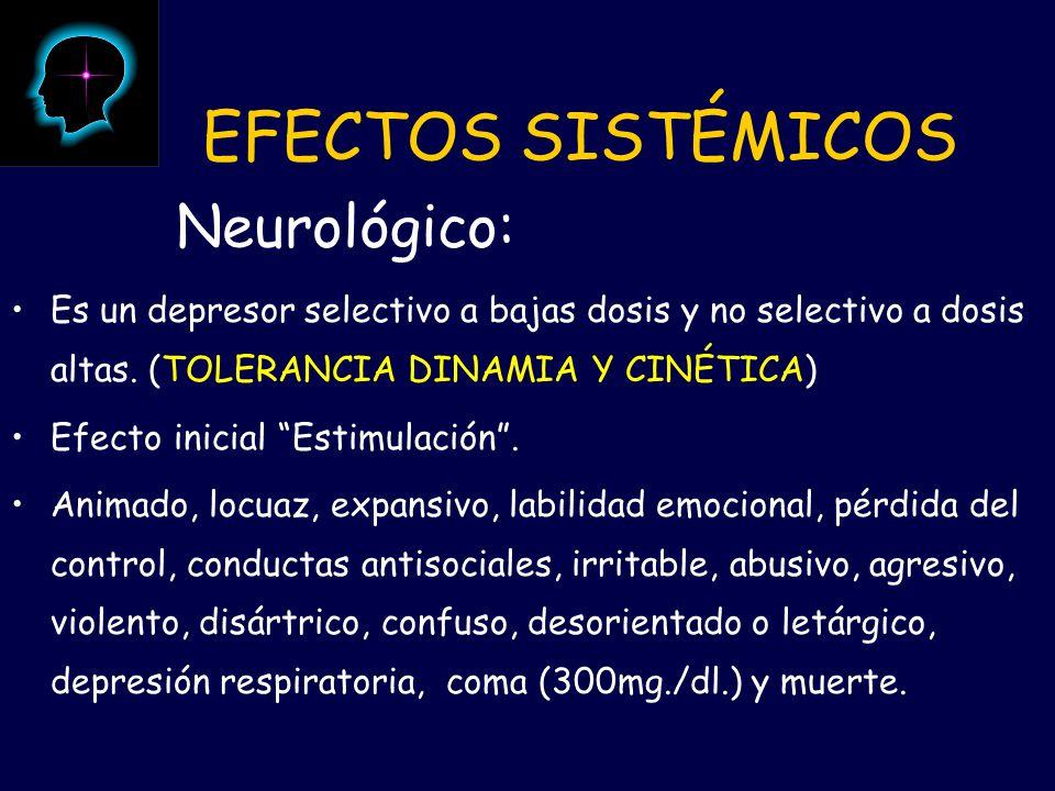 Es un depresor selectivo a bajas dosis y no selectivo a dosis altas. (TOLERANCIA DINAMIA Y CINÉTICA) Efecto inicial Estimulación. Animado, locuaz, exp