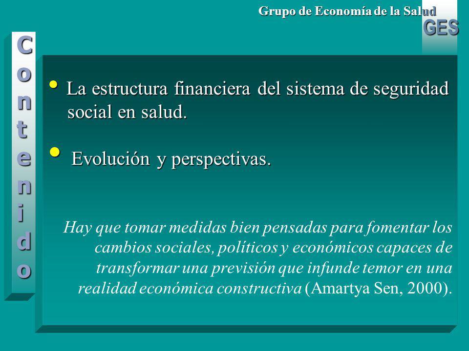 GES Grupo de Economía de la Salud La estructura financiera del sistema de seguridad La estructura financiera del sistema de seguridad social en salud.