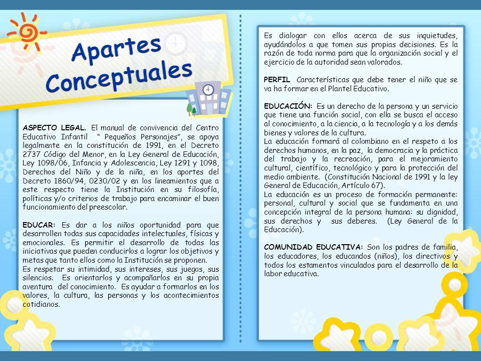 ASPECTO LEGAL. El manual de convivencia del Centro Educativo Infantil Pequeños Personajes, se apoya legalmente en la constitución de 1991, en el Decre