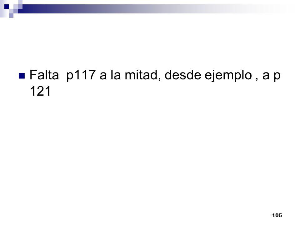 105 Falta p117 a la mitad, desde ejemplo, a p 121