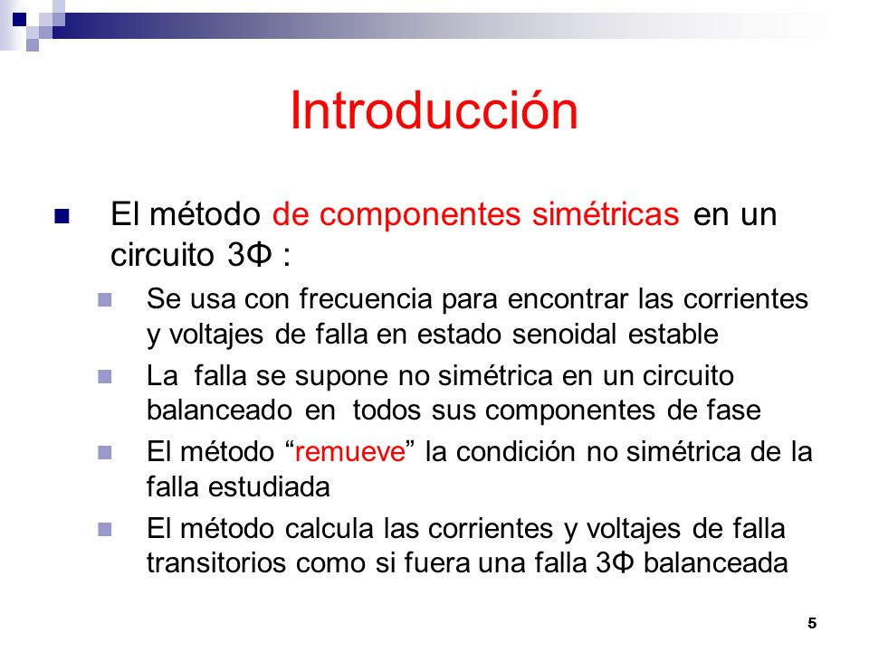 46 Método de componentes simétricas El método de componentes simétricas requiere la interconexión adecuada de: Las redes de secuencia balanceadas, según la condición provocada por la asimetría de falla presente Estas redes de secuencia son desacopladas entre sí, en circuitos balanceados Con el resultado del método de componentes se sintetiza las corrientes y voltajes de fase asimétricos: Sumando los voltajes y corrientes de secuencia de las redes de secuencia Los voltajes y corrientes de distinta secuencia no interactúan en una red de potencia balanceada