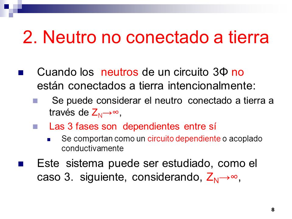 8 2. Neutro no conectado a tierra Cuando los neutros de un circuito 3Φ no están conectados a tierra intencionalmente: Se puede considerar el neutro co