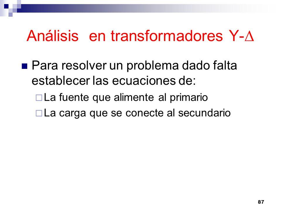 Análisis en transformadores Y- Δ Para resolver un problema dado falta establecer las ecuaciones de: La fuente que alimente al primario La carga que se conecte al secundario 87