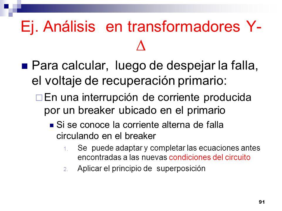 Ej. Análisis en transformadores Y- Δ Para calcular, luego de despejar la falla, el voltaje de recuperación primario: En una interrupción de corriente