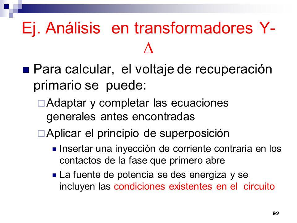Ej. Análisis en transformadores Y- Δ Para calcular, el voltaje de recuperación primario se puede: Adaptar y completar las ecuaciones generales antes e
