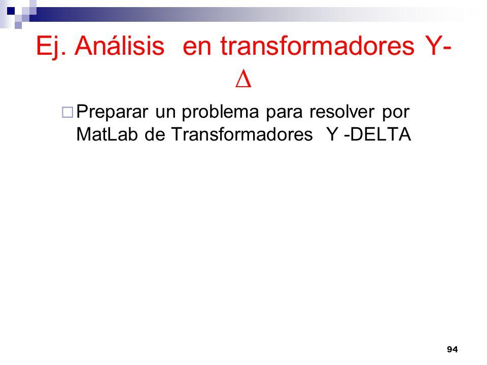 Ej. Análisis en transformadores Y- Δ Preparar un problema para resolver por MatLab de Transformadores Y -DELTA 94