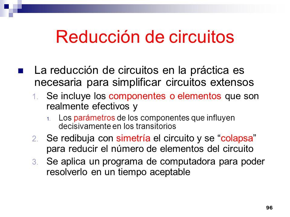 96 Reducción de circuitos La reducción de circuitos en la práctica es necesaria para simplificar circuitos extensos 1.