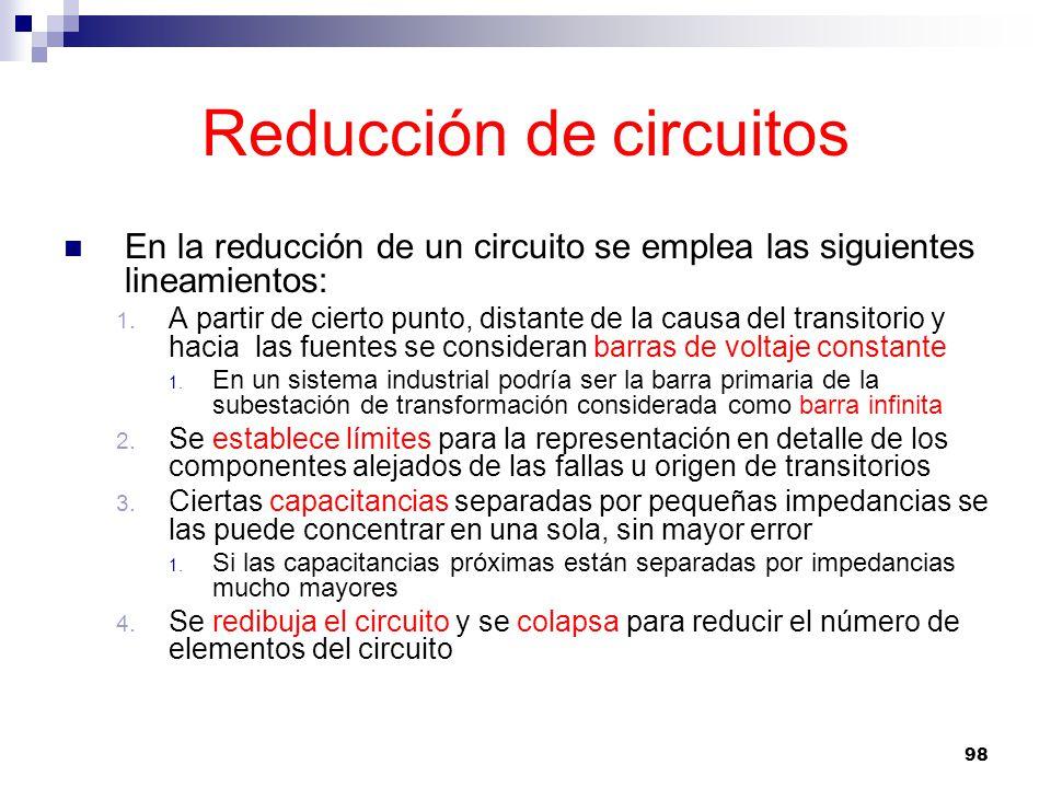 98 Reducción de circuitos En la reducción de un circuito se emplea las siguientes lineamientos: 1.