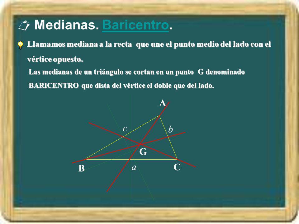 Medianas. Baricentro.Baricentro Las medianas de un triángulo se cortan en un punto G denominado BARICENTRO que dista del vértice el doble que del lado
