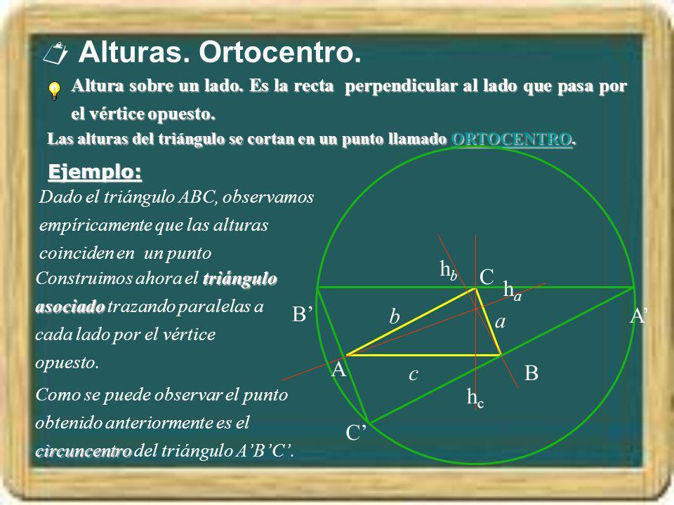 Alturas. Ortocentro. Altura sobre un lado. Es la recta perpendicular al lado que pasa por el vértice opuesto. Las alturas del triángulo se cortan en u