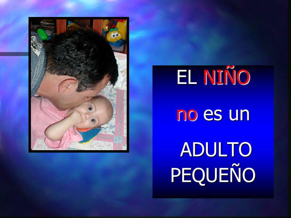NIÑO EL NIÑO no no es un ADULTO PEQUEÑO