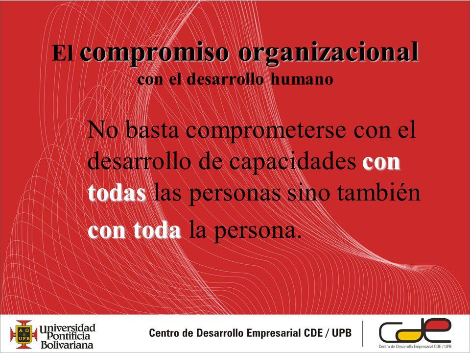 con todas No basta comprometerse con el desarrollo de capacidades con todas las personas sino también con toda con toda la persona. compromiso organiz