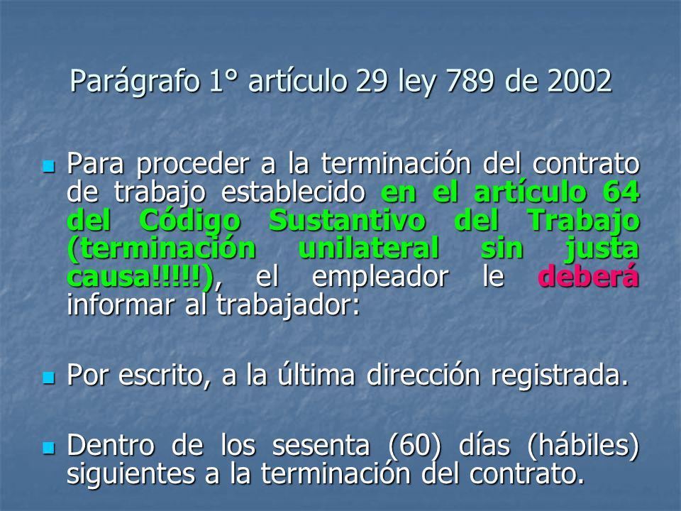 Parágrafo 1° artículo 29 ley 789 de 2002 Para proceder a la terminación del contrato de trabajo establecido en el artículo 64 del Código Sustantivo de