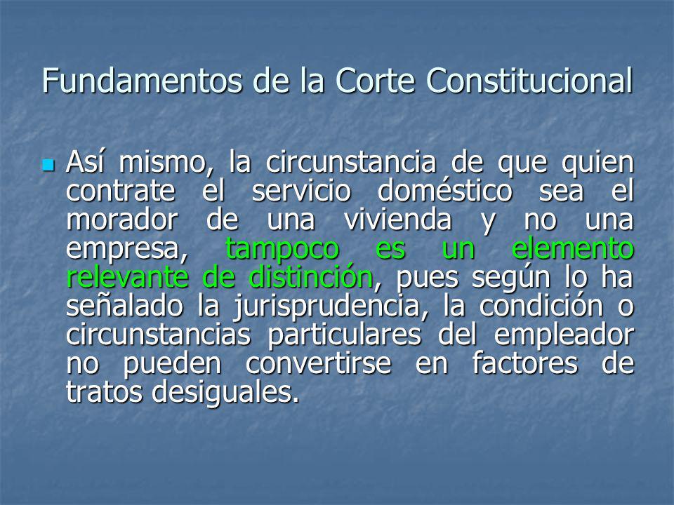 Fundamentos de la Corte Constitucional Así mismo, la circunstancia de que quien contrate el servicio doméstico sea el morador de una vivienda y no una