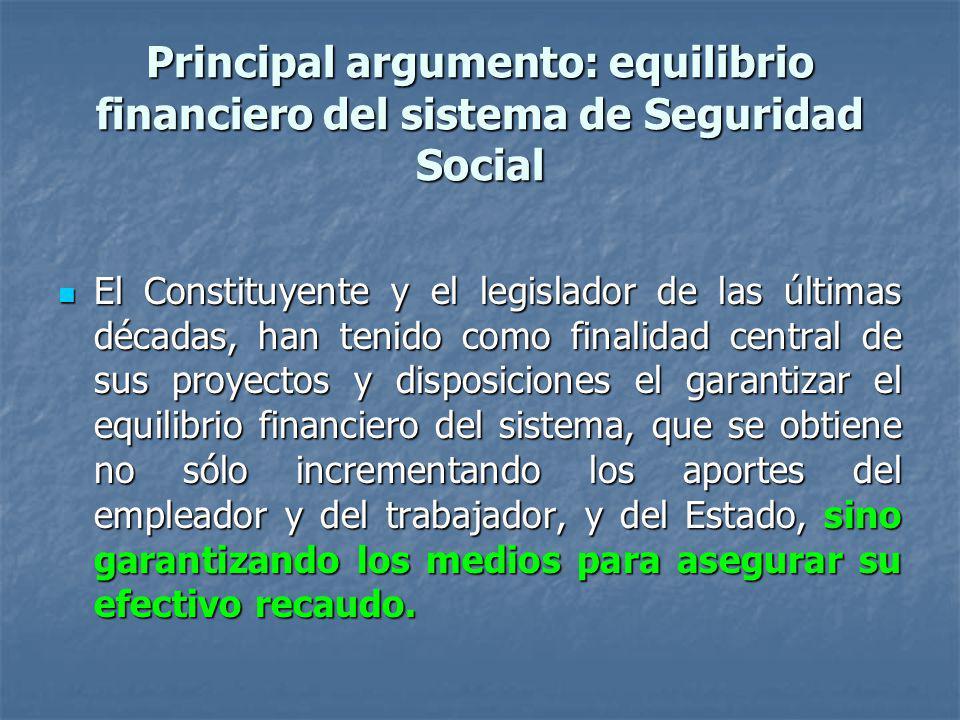 Principal argumento: equilibrio financiero del sistema de Seguridad Social El Constituyente y el legislador de las últimas décadas, han tenido como fi