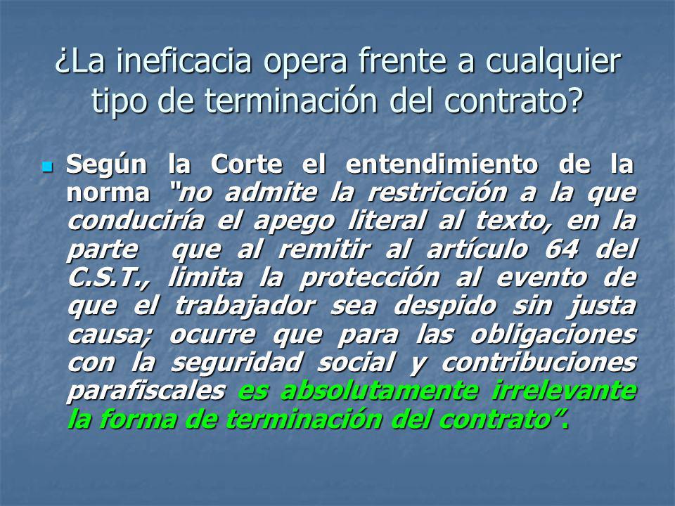 ¿La ineficacia opera frente a cualquier tipo de terminación del contrato? Según la Corte el entendimiento de la norma no admite la restricción a la qu