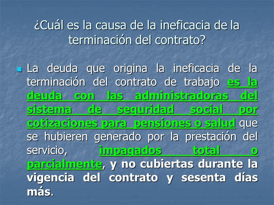 ¿Cuál es la causa de la ineficacia de la terminación del contrato? La deuda que origina la ineficacia de la terminación del contrato de trabajo es la