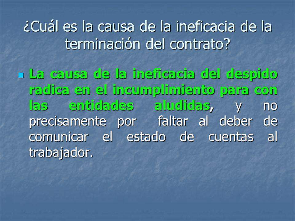 ¿Cuál es la causa de la ineficacia de la terminación del contrato? La causa de la ineficacia del despido radica en el incumplimiento para con las enti
