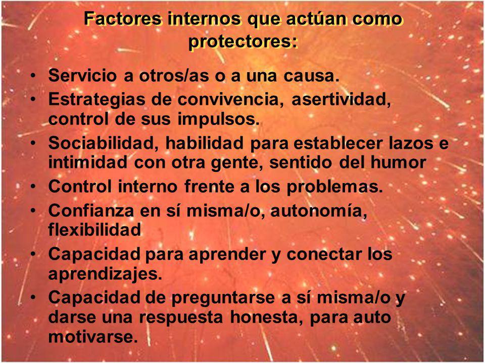 Factores internos que actúan como protectores: Factores internos que actúan como protectores: Servicio a otros/as o a una causa. Estrategias de conviv