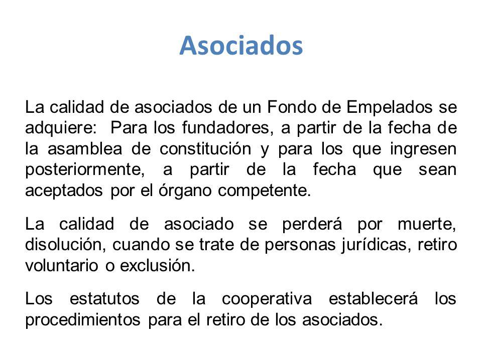 La calidad de asociados de un Fondo de Empelados se adquiere: Para los fundadores, a partir de la fecha de la asamblea de constitución y para los que ingresen posteriormente, a partir de la fecha que sean aceptados por el órgano competente.