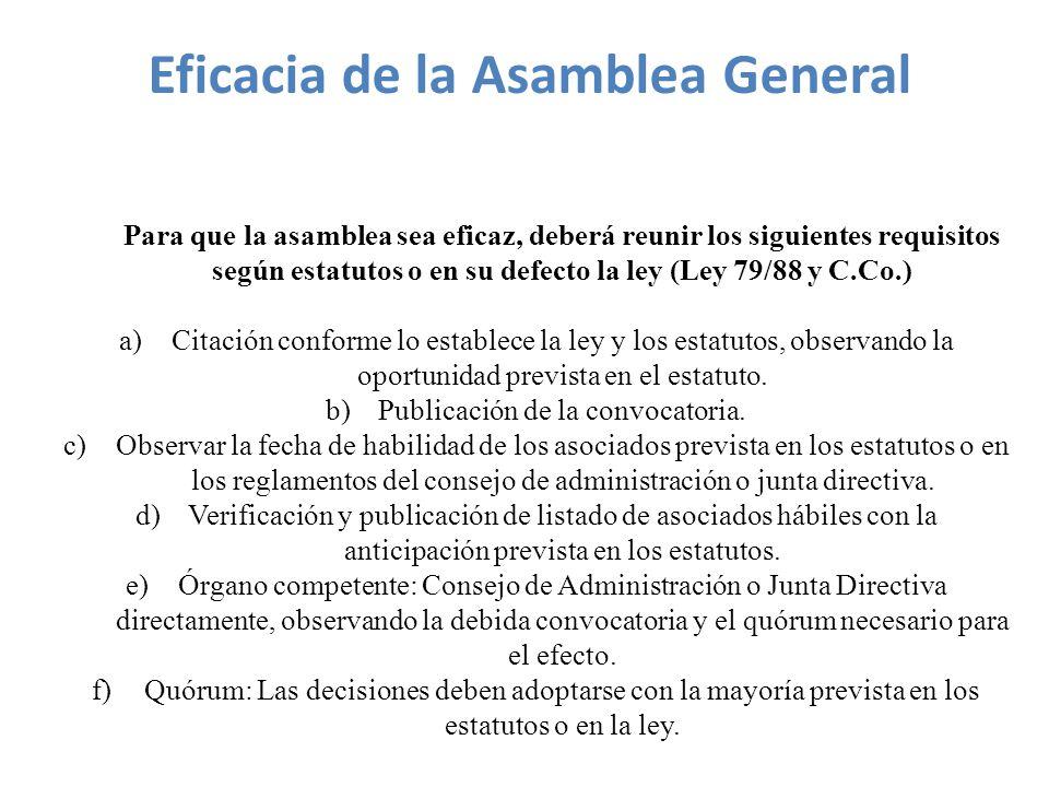 Para que la asamblea sea eficaz, deberá reunir los siguientes requisitos según estatutos o en su defecto la ley (Ley 79/88 y C.Co.) a)Citación conforme lo establece la ley y los estatutos, observando la oportunidad prevista en el estatuto.