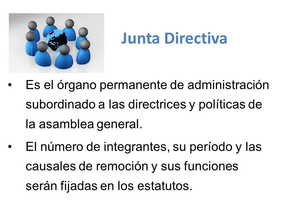 Es el órgano permanente de administración subordinado a las directrices y políticas de la asamblea general.