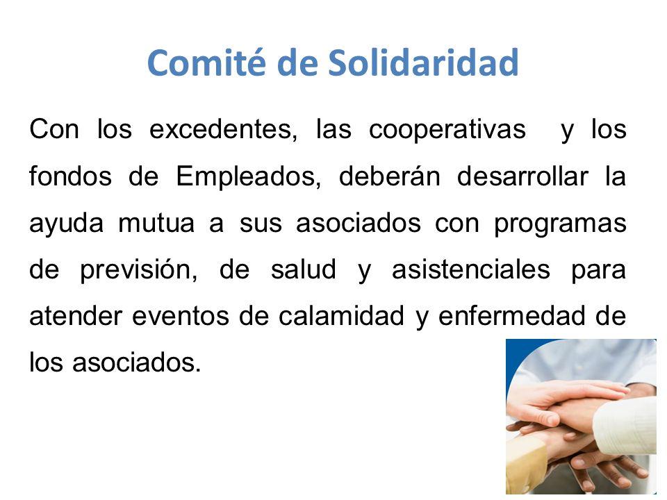 Con los excedentes, las cooperativas y los fondos de Empleados, deberán desarrollar la ayuda mutua a sus asociados con programas de previsión, de salud y asistenciales para atender eventos de calamidad y enfermedad de los asociados.