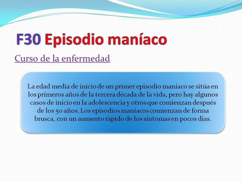 Curso de la enfermedad La edad media de inicio de un primer episodio maníaco se sitúa en los primeros años de la tercera década de la vida, pero hay a