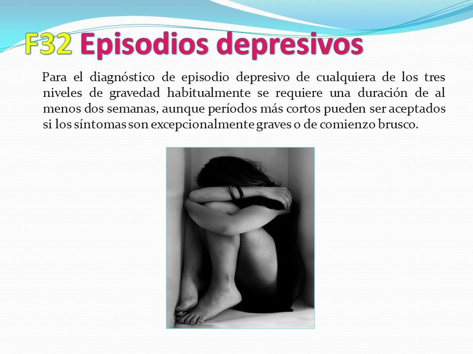 Para el diagnóstico de episodio depresivo de cualquiera de los tres niveles de gravedad habitualmente se requiere una duración de al menos dos semanas