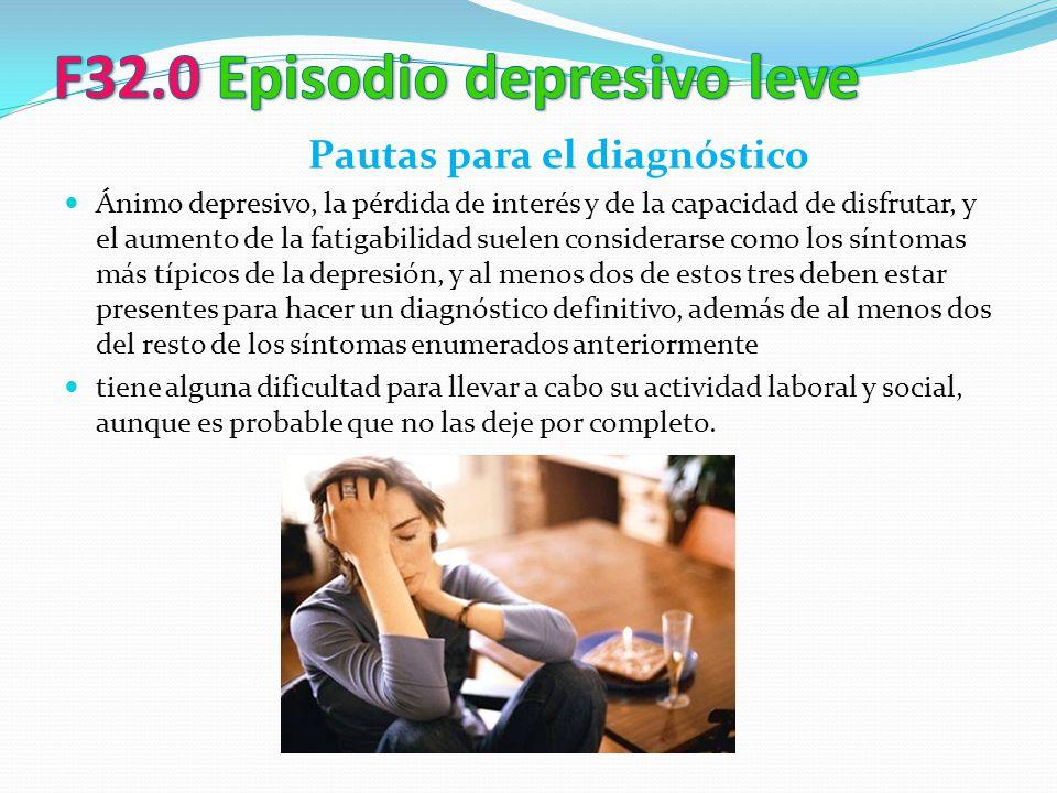 Pautas para el diagnóstico Ánimo depresivo, la pérdida de interés y de la capacidad de disfrutar, y el aumento de la fatigabilidad suelen considerarse