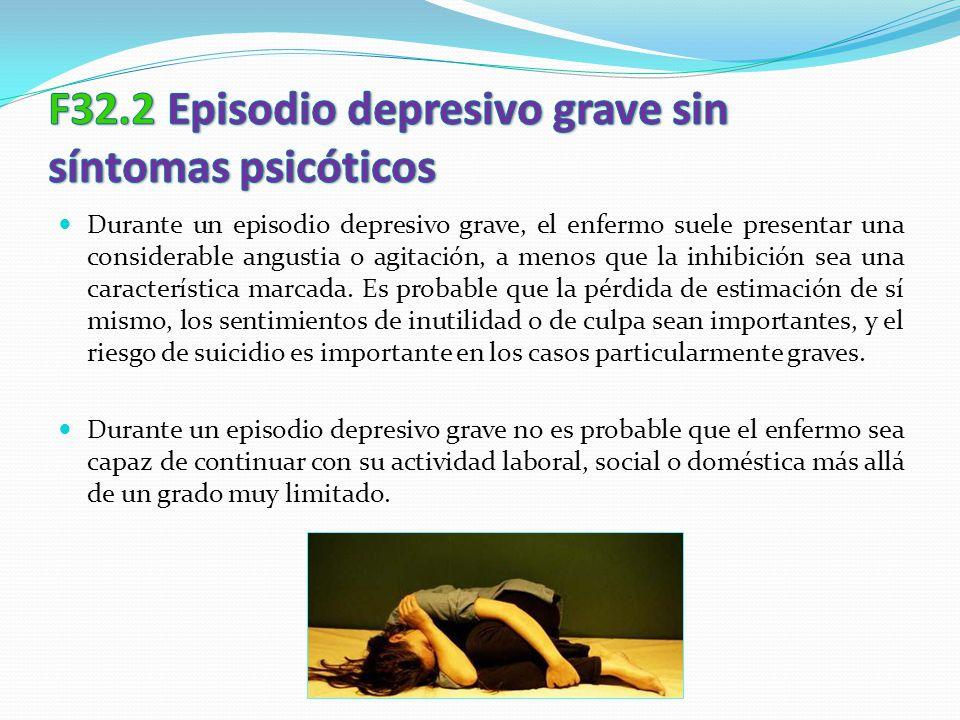 Durante un episodio depresivo grave, el enfermo suele presentar una considerable angustia o agitación, a menos que la inhibición sea una característic
