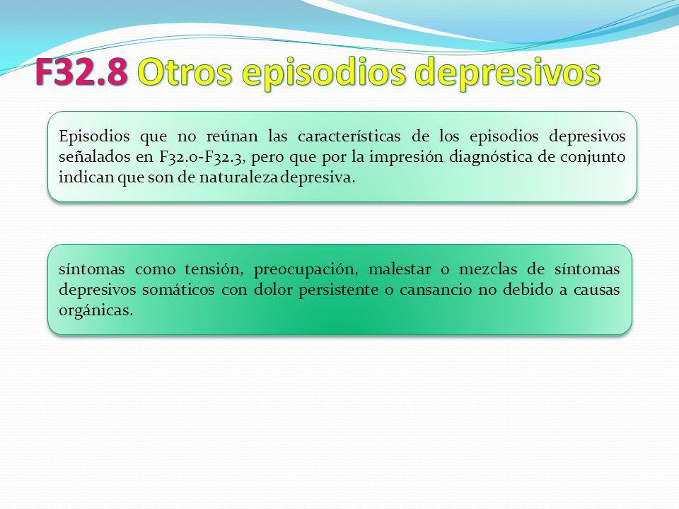 Episodios que no reúnan las características de los episodios depresivos señalados en F32.0-F32.3, pero que por la impresión diagnóstica de conjunto in