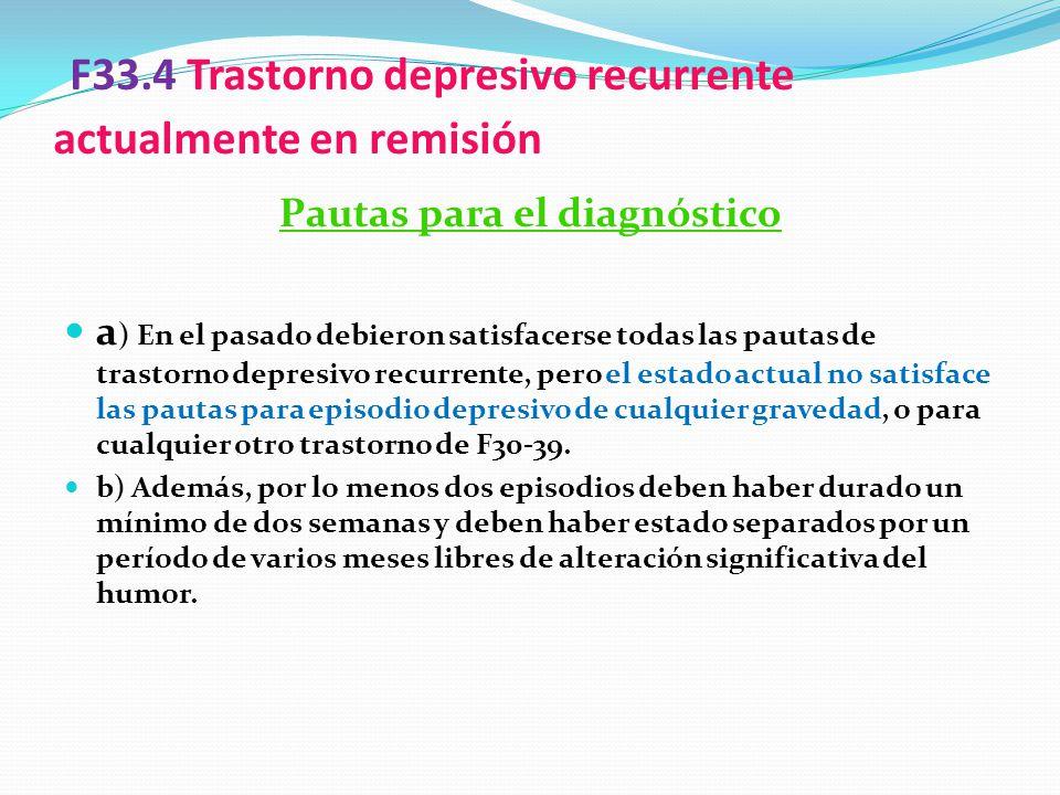 F33.4 Trastorno depresivo recurrente actualmente en remisión Pautas para el diagnóstico a ) En el pasado debieron satisfacerse todas las pautas de tra