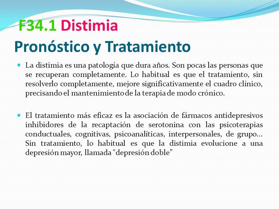 F34.1 Distimia Pronóstico y Tratamiento La distimia es una patología que dura años. Son pocas las personas que se recuperan completamente. Lo habitual