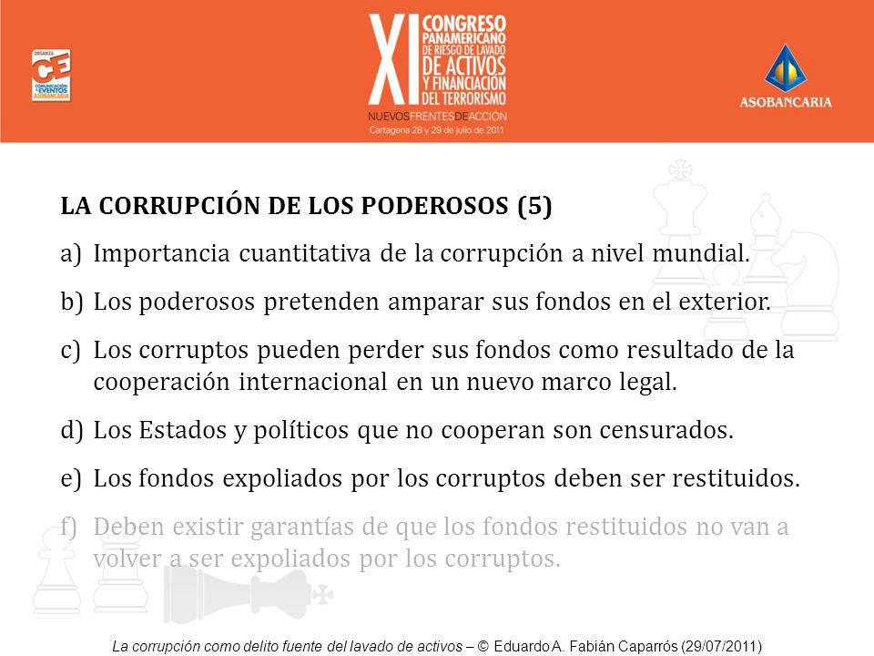 La corrupción como delito fuente del lavado de activos – © Eduardo A. Fabián Caparrós (29/07/2011) LA CORRUPCIÓN DE LOS PODEROSOS (5) a)Importancia cu