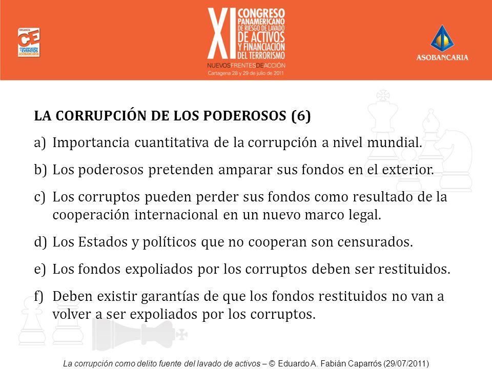 La corrupción como delito fuente del lavado de activos – © Eduardo A. Fabián Caparrós (29/07/2011) LA CORRUPCIÓN DE LOS PODEROSOS (6) a)Importancia cu