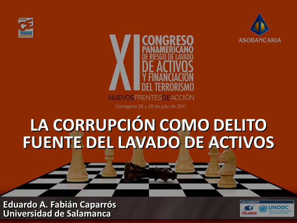 LA CORRUPCIÓN COMO DELITO FUENTE DEL LAVADO DE ACTIVOS Eduardo A. Fabián Caparrós Universidad de Salamanca