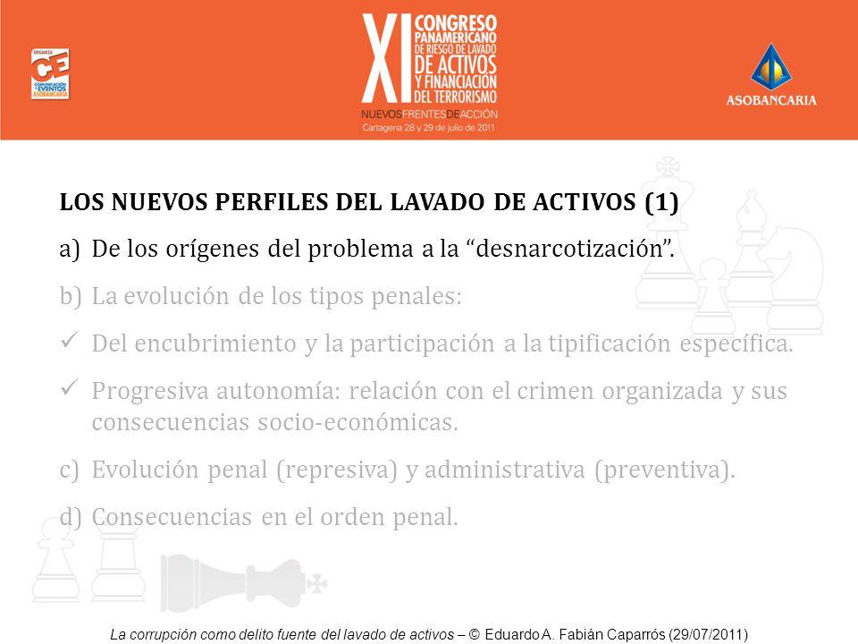 LOS NUEVOS PERFILES DEL LAVADO DE ACTIVOS (1) a)De los orígenes del problema a la desnarcotización. b)La evolución de los tipos penales: Del encubrimi