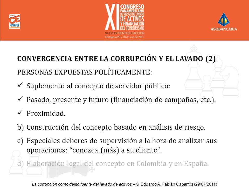 La corrupción como delito fuente del lavado de activos – © Eduardo A. Fabián Caparrós (29/07/2011) CONVERGENCIA ENTRE LA CORRUPCIÓN Y EL LAVADO (2) PE