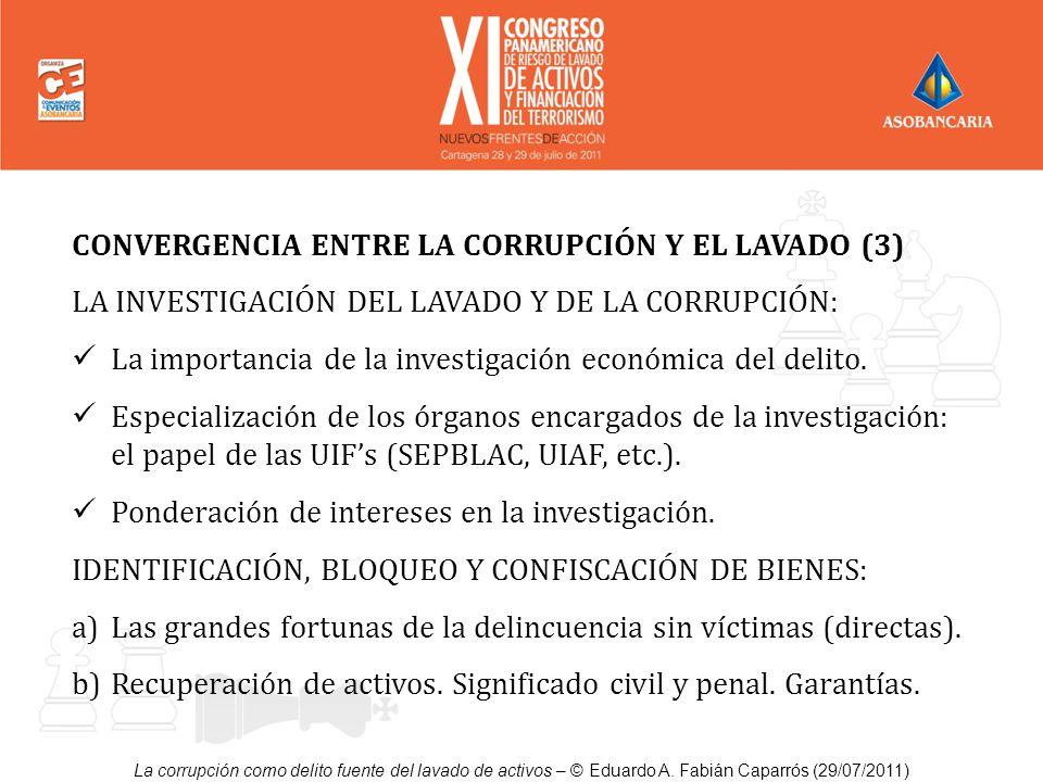 La corrupción como delito fuente del lavado de activos – © Eduardo A. Fabián Caparrós (29/07/2011) CONVERGENCIA ENTRE LA CORRUPCIÓN Y EL LAVADO (3) LA